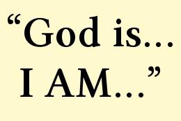 """""""God is... I AM..."""""""